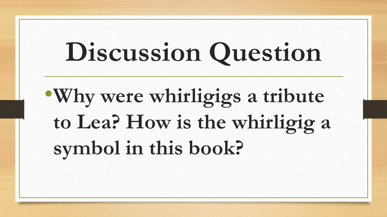 Discussion Question Why were whirligigs a tribute to Lea.