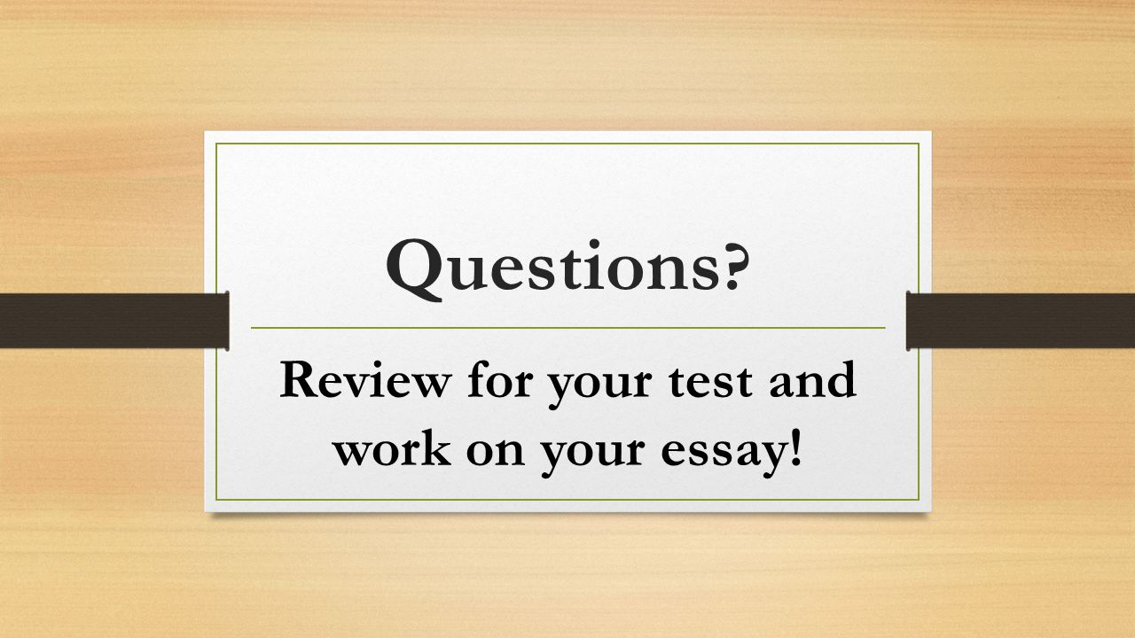 Review for your test and work on your essay!