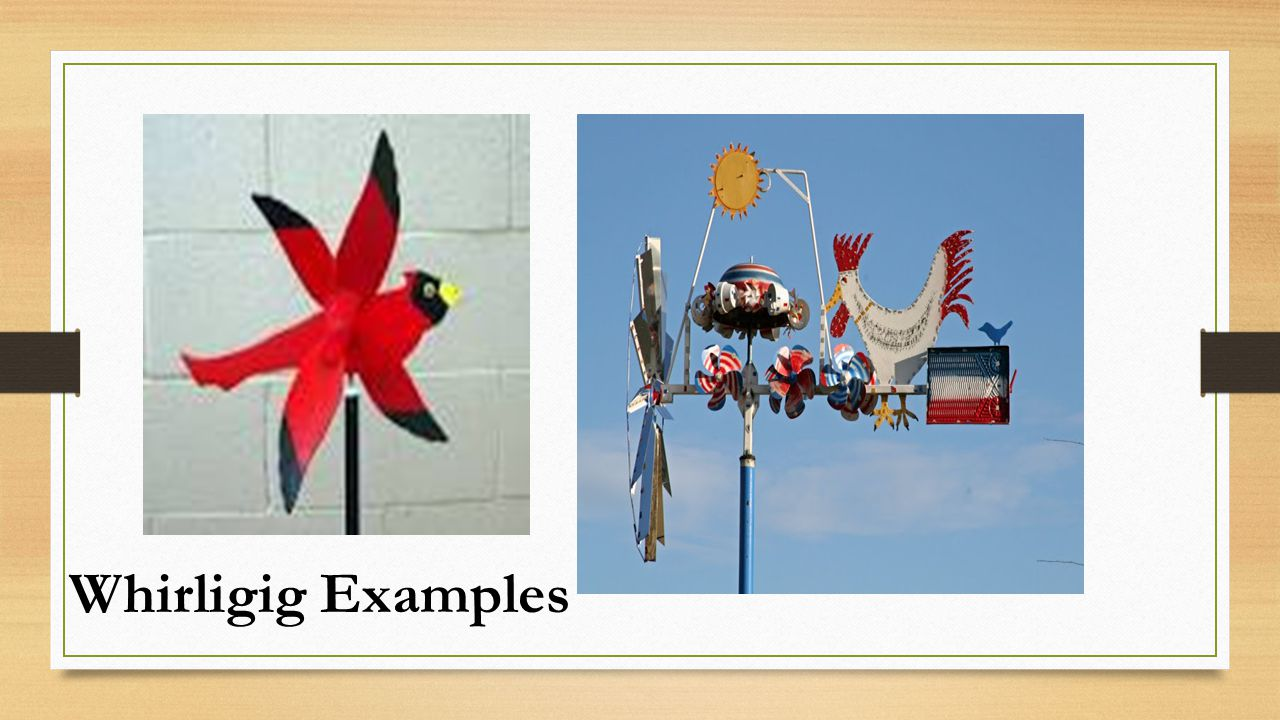 Whirligig Examples