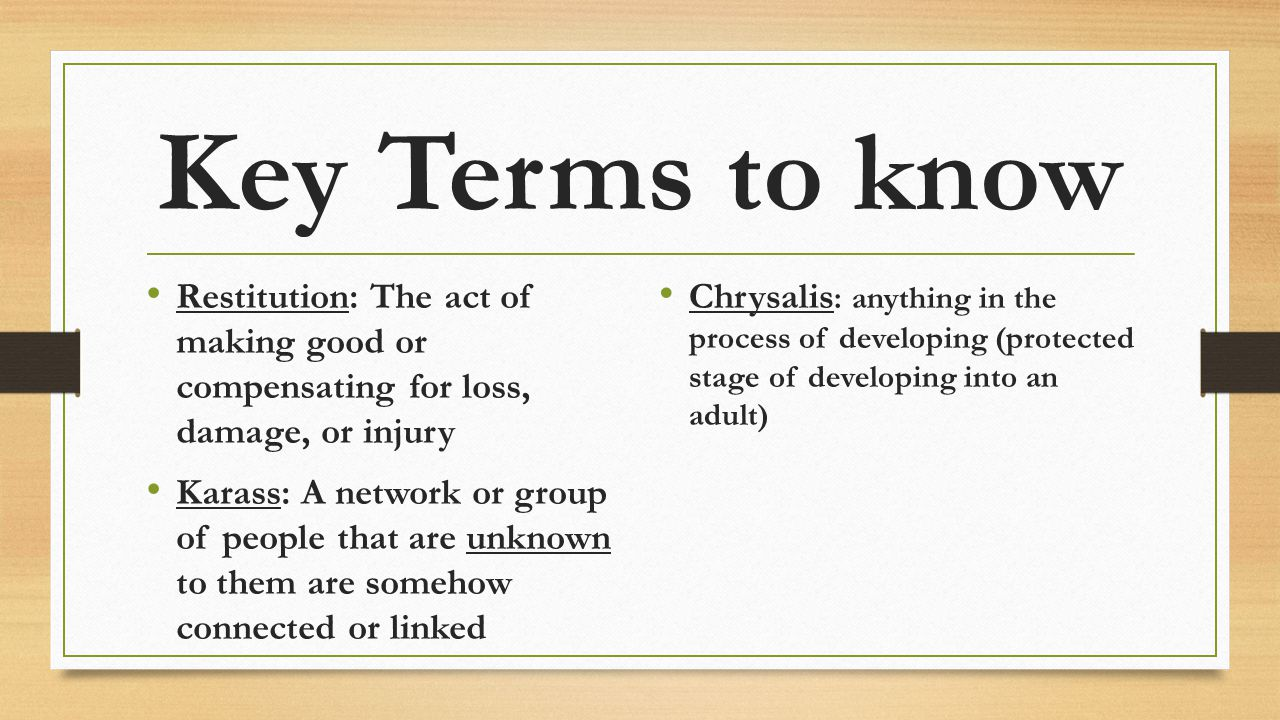 Key Terms to know Restitution: The act of making good or compensating for loss, damage, or injury.