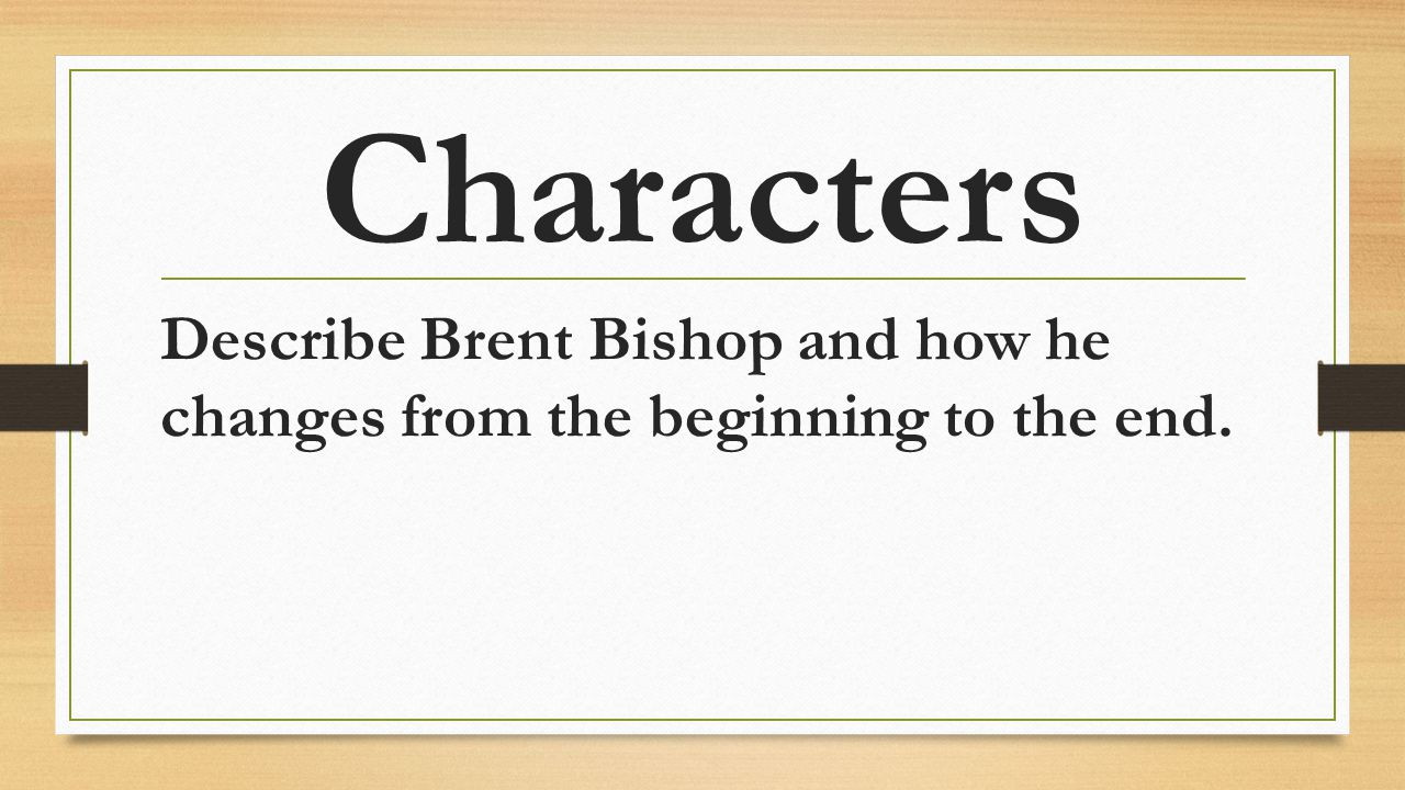 Characters Describe Brent Bishop and how he changes from the beginning to the end.