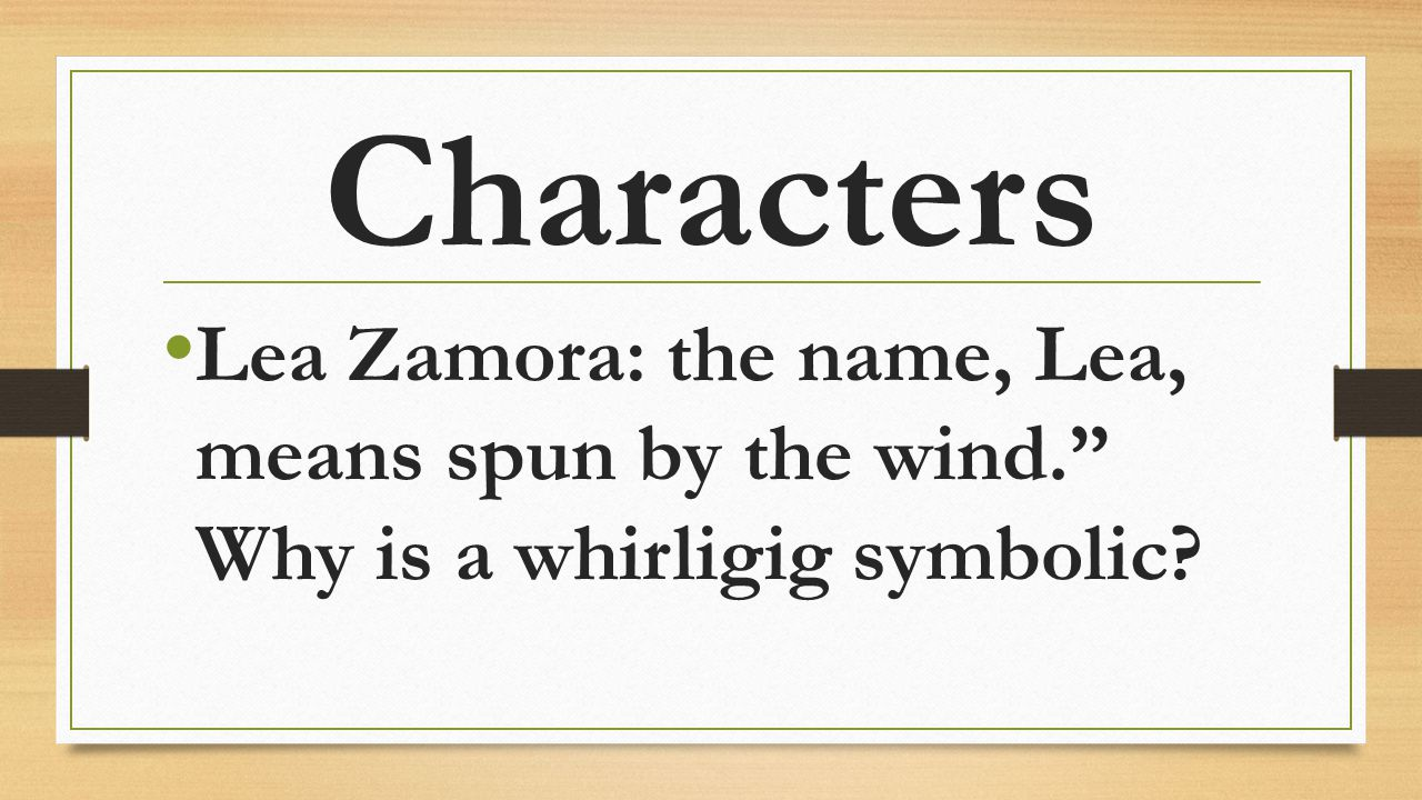 Characters Lea Zamora: the name, Lea, means spun by the wind. Why is a whirligig symbolic