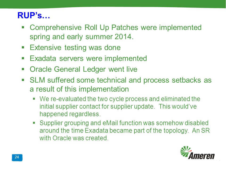 RUP's… Comprehensive Roll Up Patches were implemented spring and early summer 2014. Extensive testing was done.