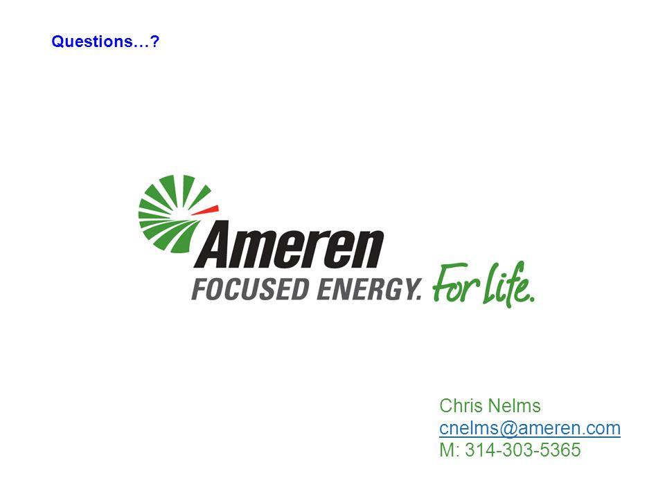 Questions… Chris Nelms cnelms@ameren.com M: 314-303-5365