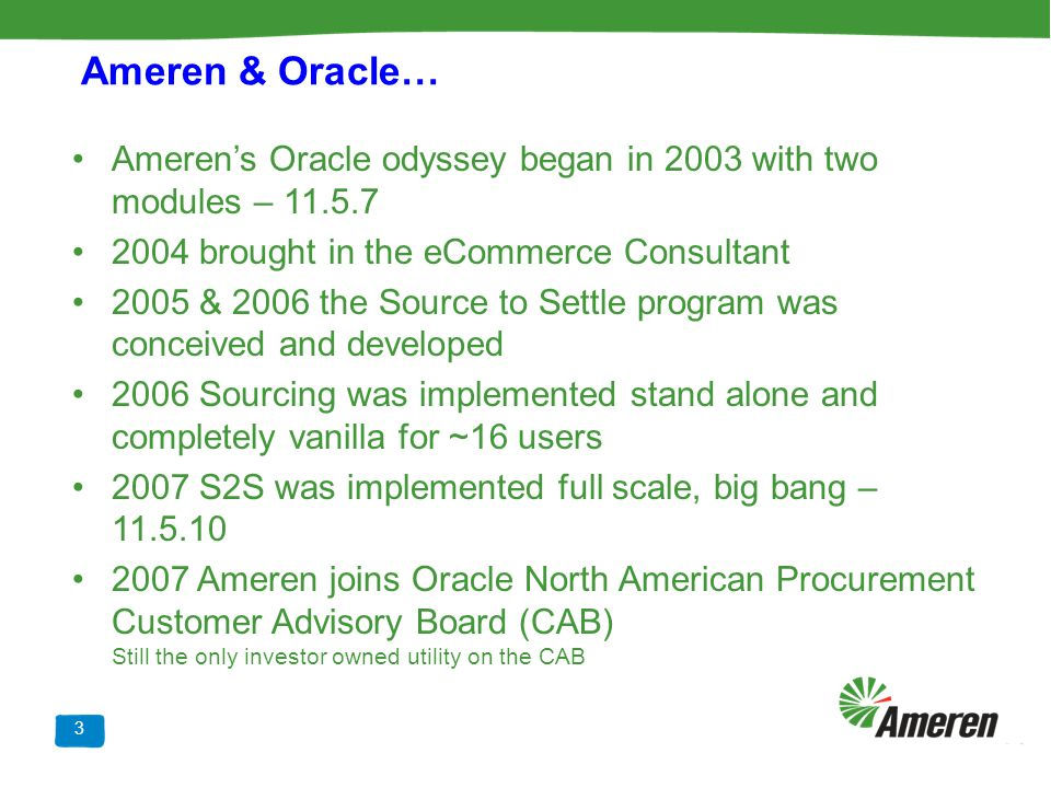 Ameren & Oracle… Ameren's Oracle odyssey began in 2003 with two modules – 11.5.7. 2004 brought in the eCommerce Consultant.