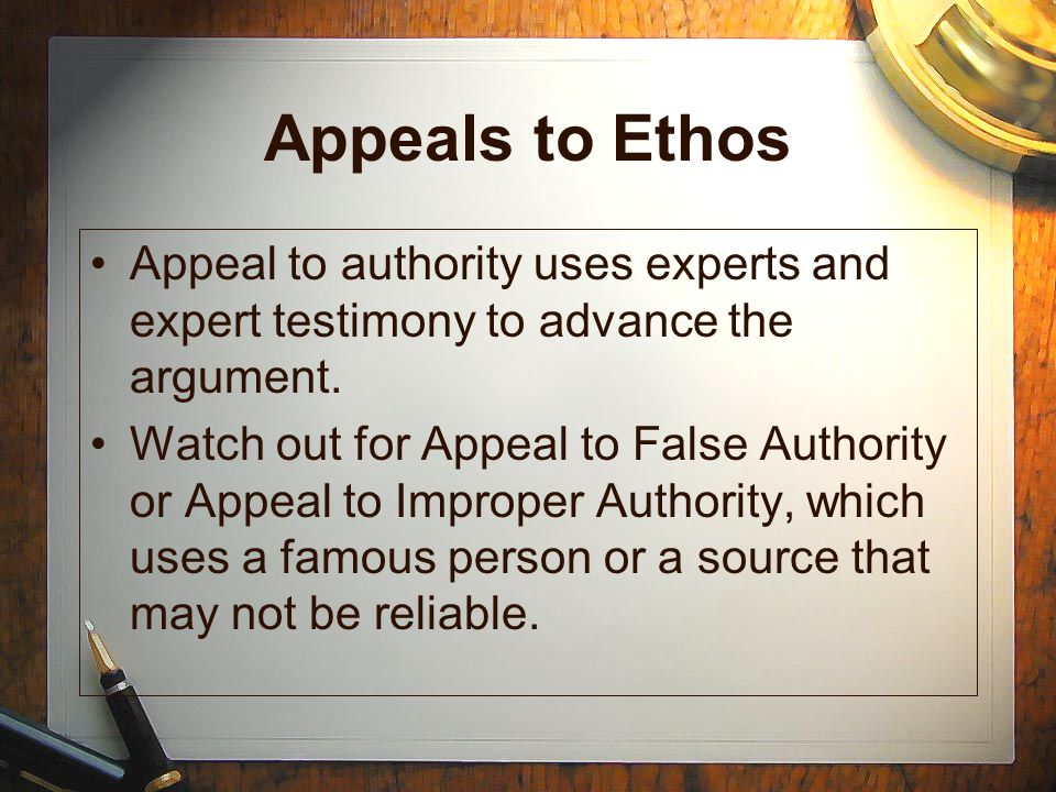 Appeals to Ethos Appeal to authority uses experts and expert testimony to advance the argument.