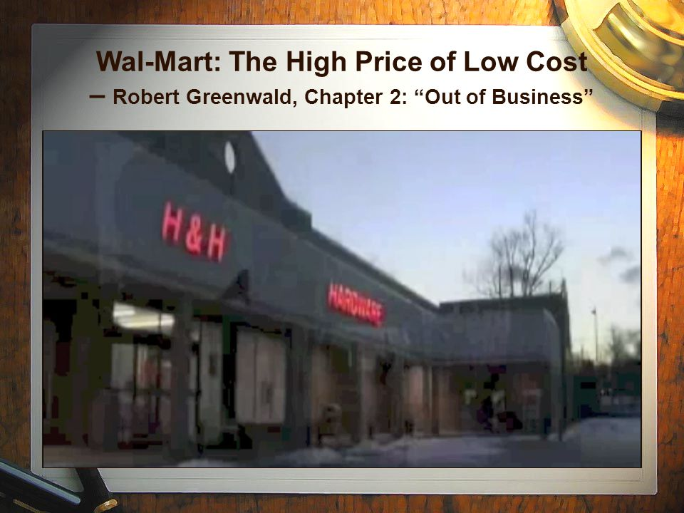 Wal-Mart: The High Price of Low Cost – Robert Greenwald, Chapter 2: Out of Business
