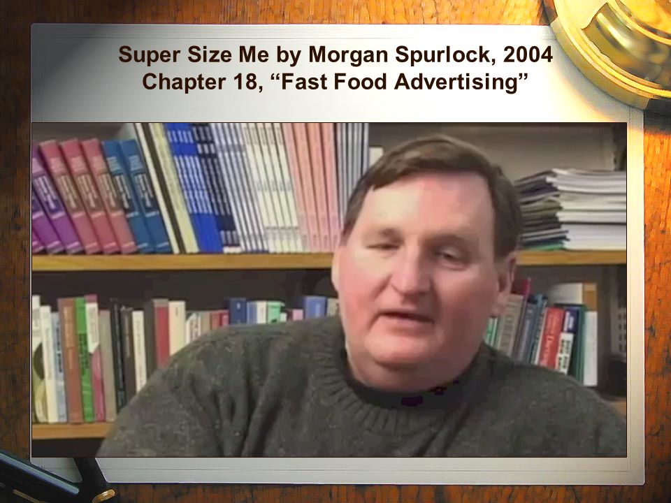 Super Size Me by Morgan Spurlock, 2004 Chapter 18, Fast Food Advertising