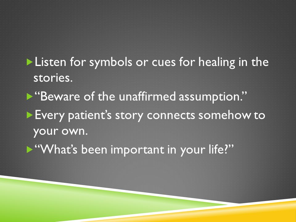 Listen for symbols or cues for healing in the stories.