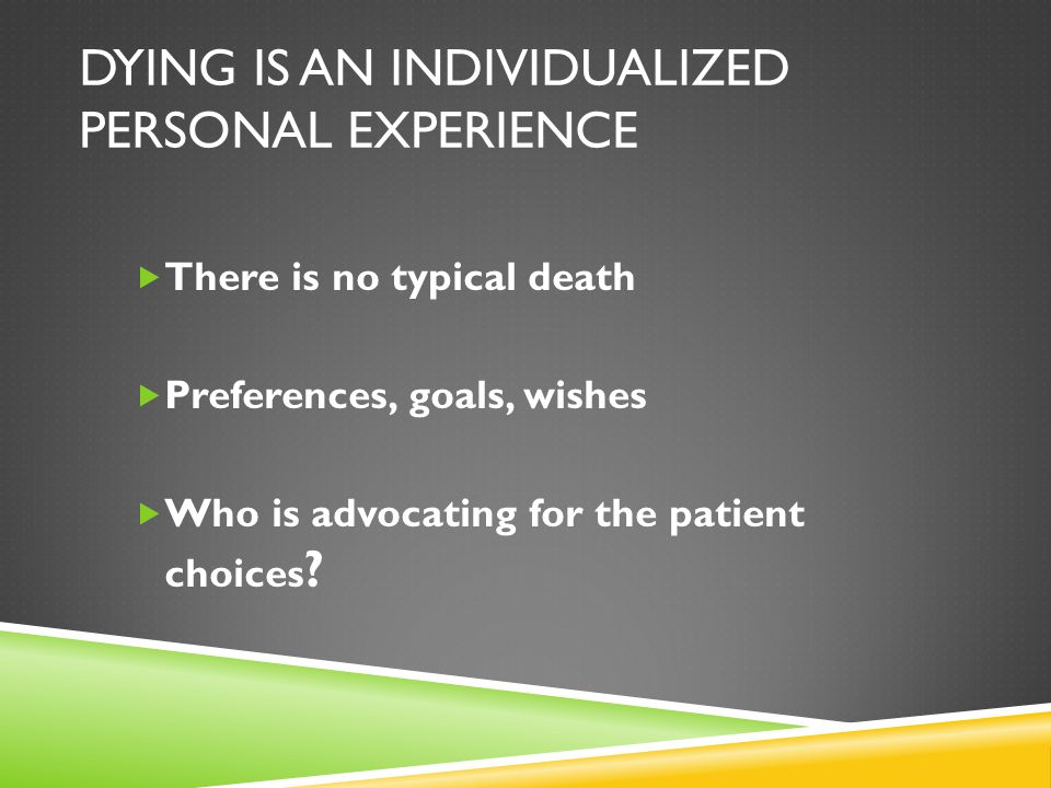 Dying is an Individualized Personal Experience