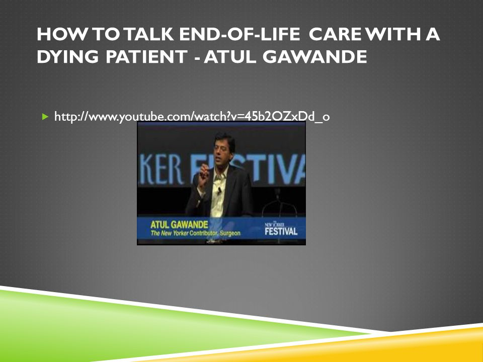 How to Talk End-of-Life Care with a Dying Patient - Atul Gawande