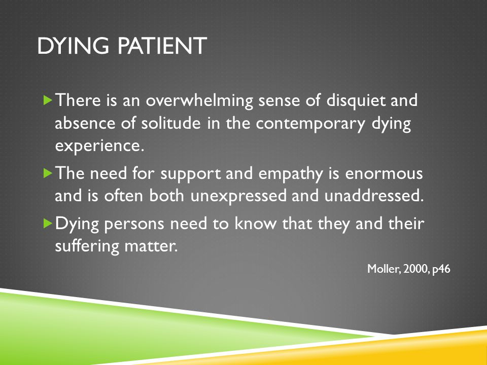 Dying Patient There is an overwhelming sense of disquiet and absence of solitude in the contemporary dying experience.