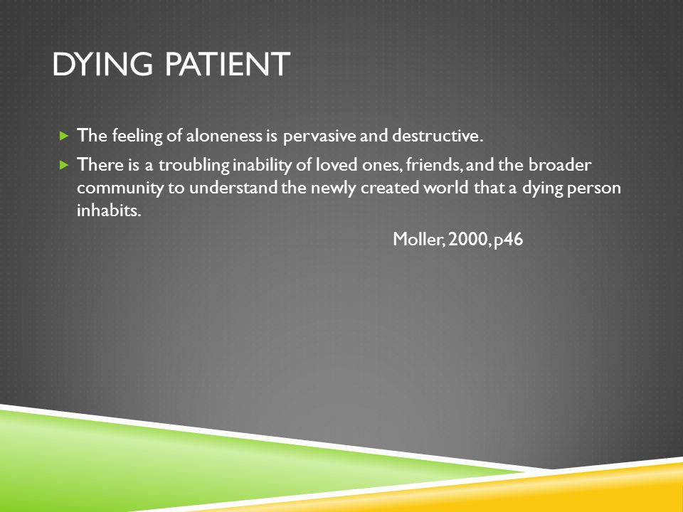 Dying Patient The feeling of aloneness is pervasive and destructive.