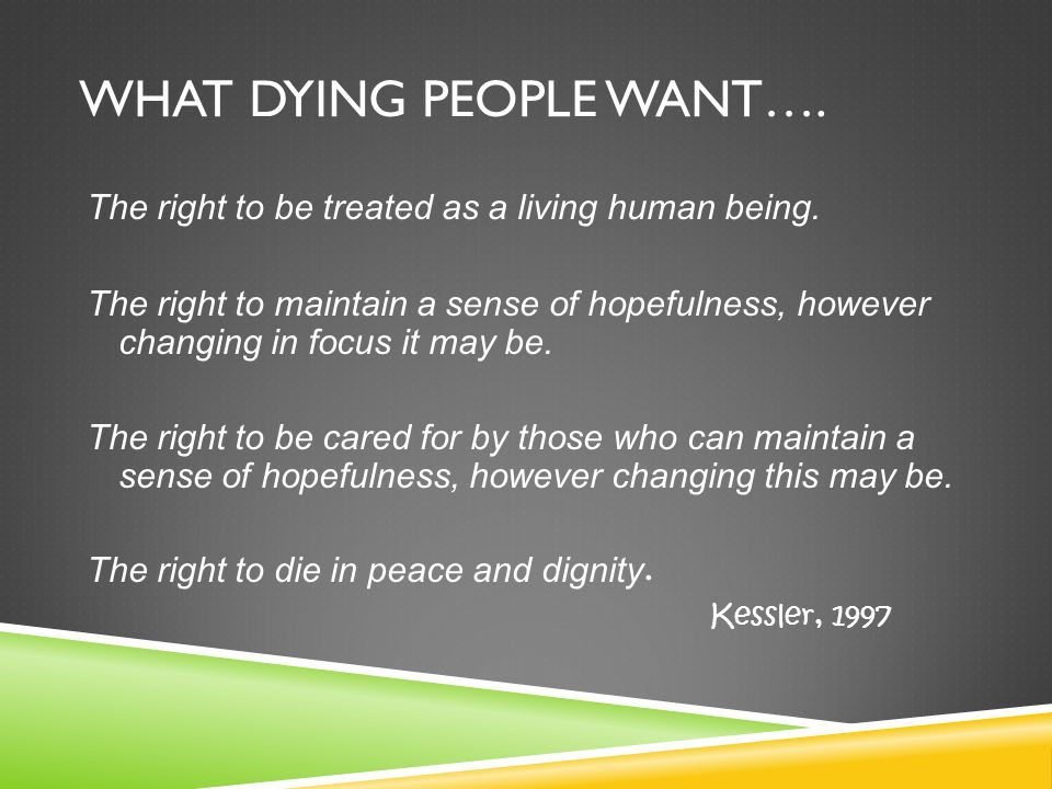 What dying people want….