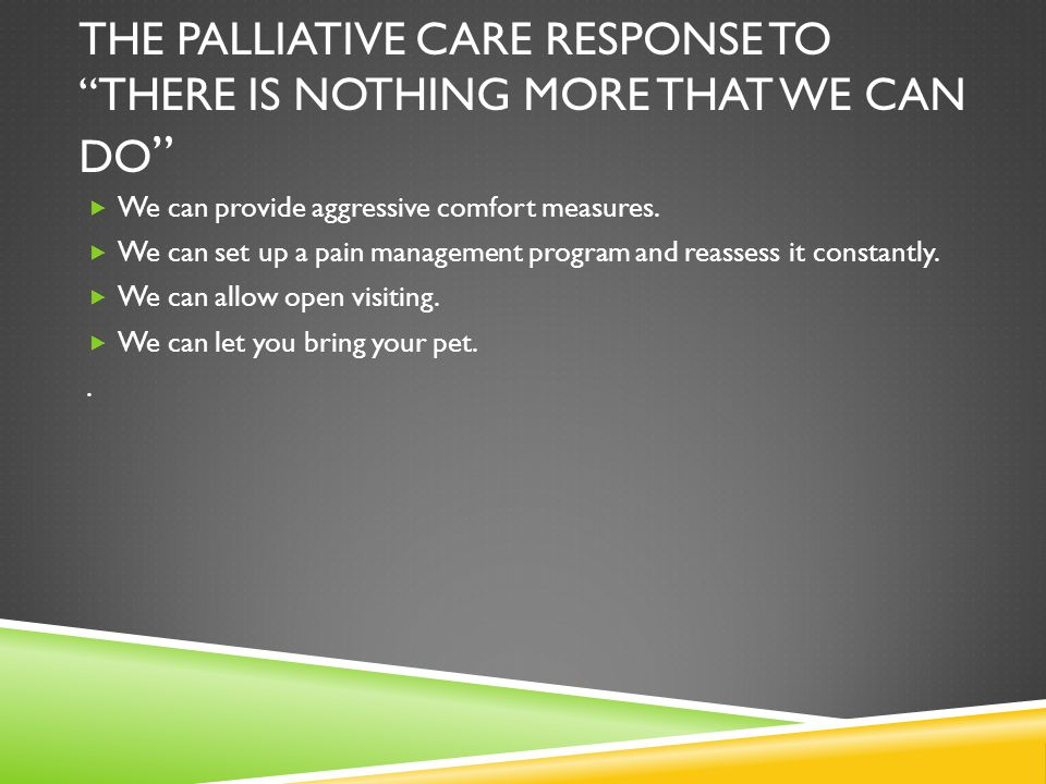 The Palliative Care response to There is Nothing More that we can do