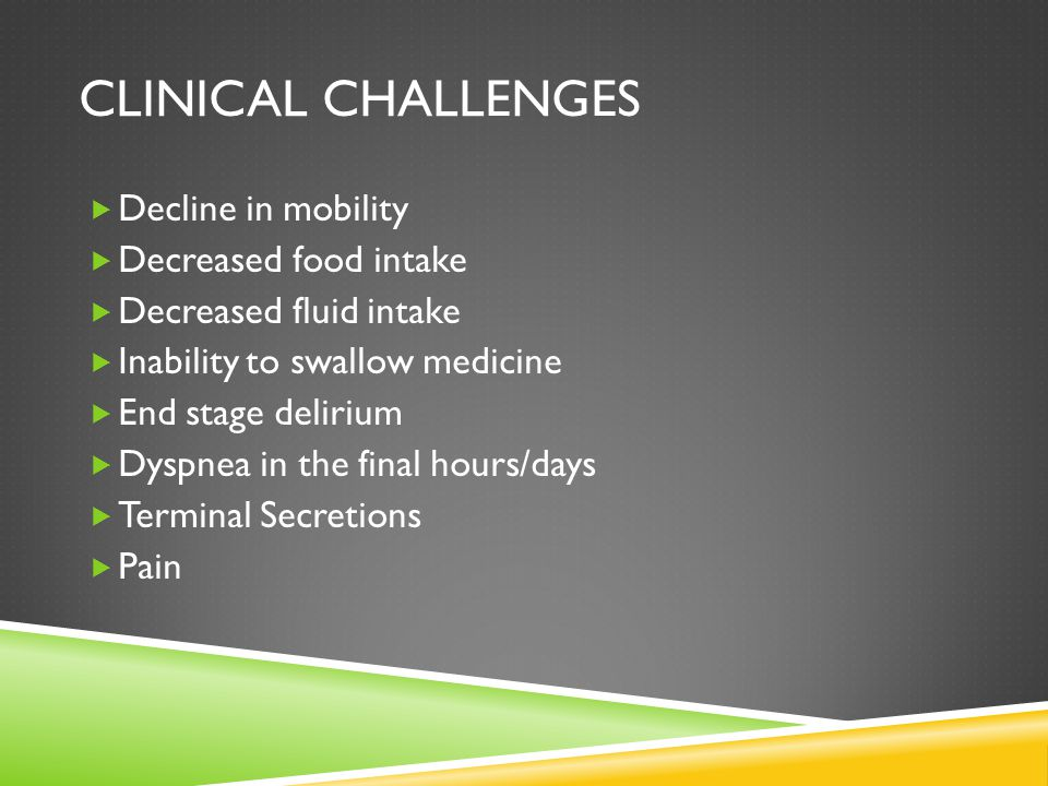 Clinical Challenges Decline in mobility Decreased food intake