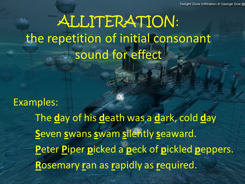 ALLITERATION: the repetition of initial consonant sound for effect