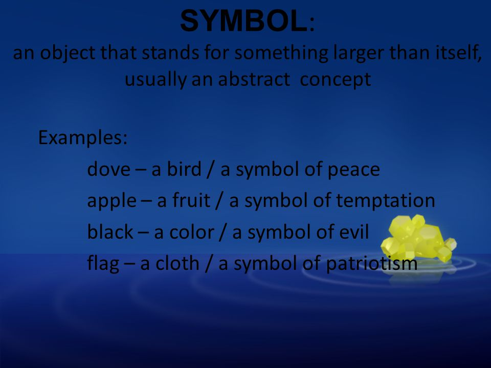 SYMBOL: an object that stands for something larger than itself, usually an abstract concept