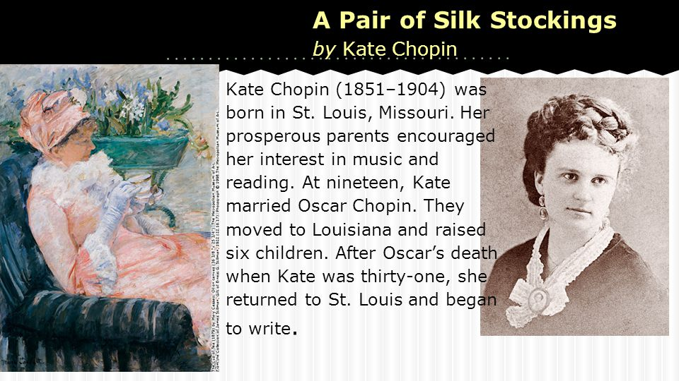 a literary analysis of a pair of silk stockings by kate chopin A pair of silk stockings is a short story written by kate chopin published in  1897, the story follows mrs sommers who prefers spending a windfall on herself,  rather than on her children contents 1 plot summary 2 publication history 3  analysis 4 references 5 further  kate chopin revival southern literary  studies.