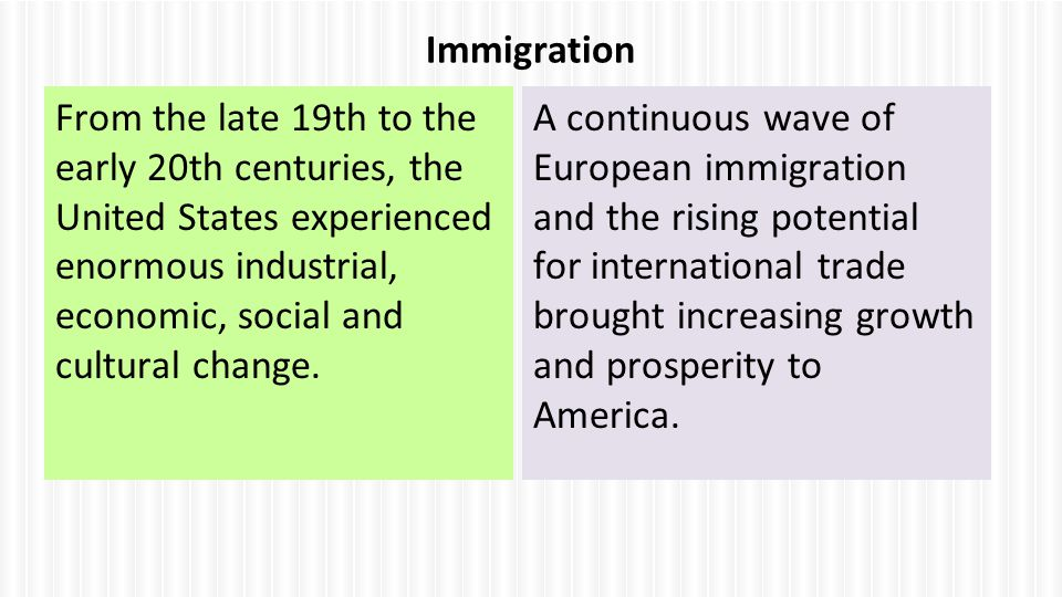 Immigration From the late 19th to the early 20th centuries, the United States experienced enormous industrial, economic, social and cultural change.