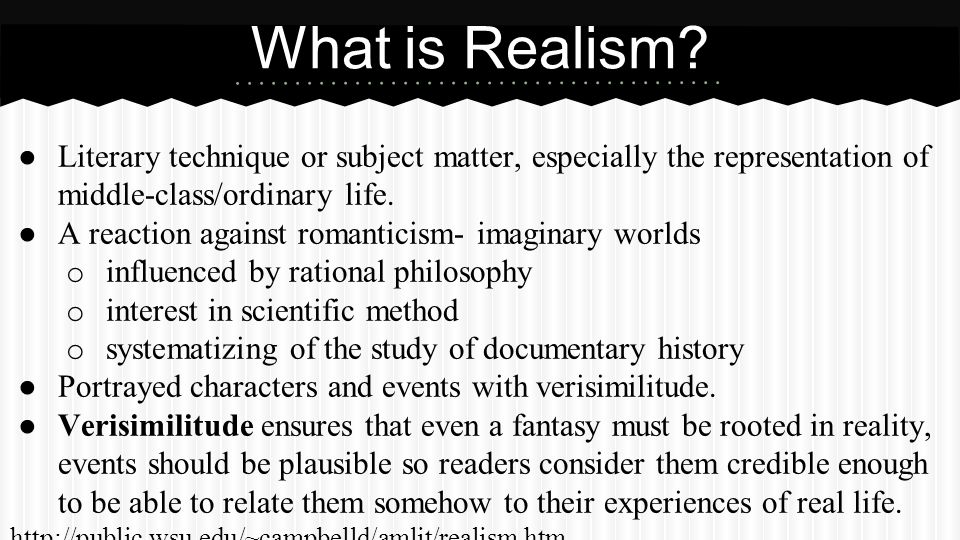 What is Realism Literary technique or subject matter, especially the representation of middle-class/ordinary life.