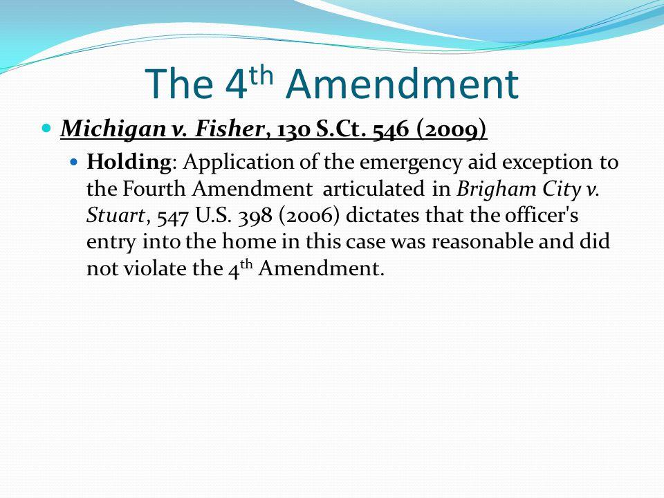 The 4th Amendment Michigan v. Fisher, 130 S.Ct. 546 (2009)