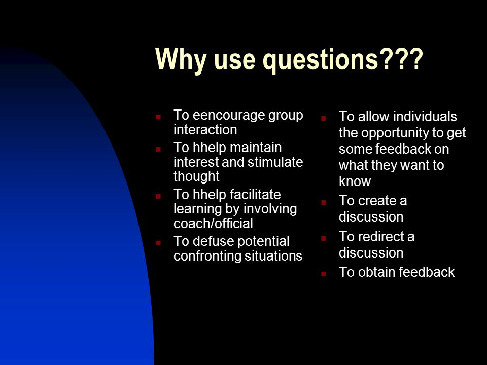 Why use questions To eencourage group interaction