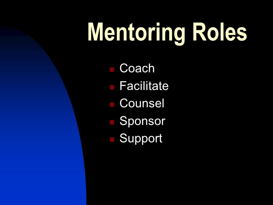 Mentoring Roles Coach Facilitate Counsel Sponsor Support