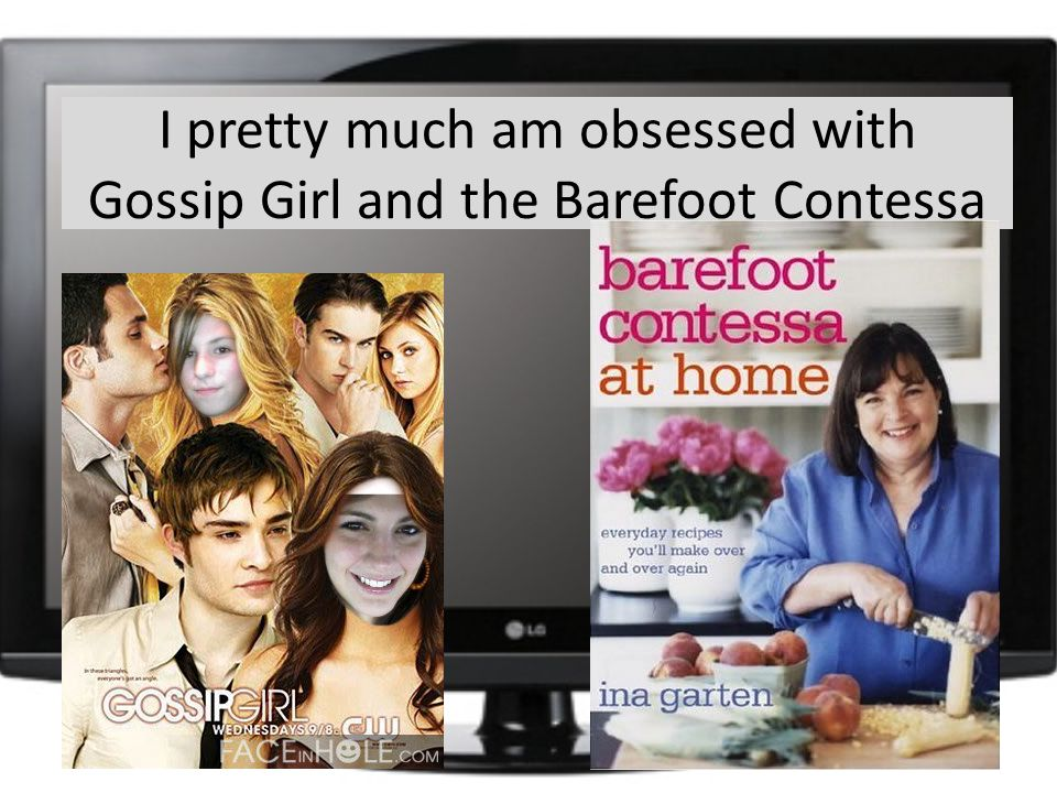 I pretty much am obsessed with Gossip Girl and the Barefoot Contessa