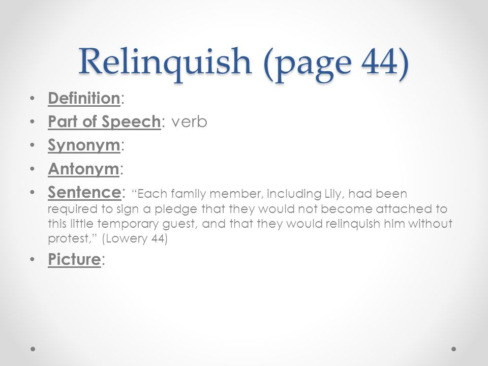 Relinquish (page 44) Definition: Part of Speech: verb Synonym: