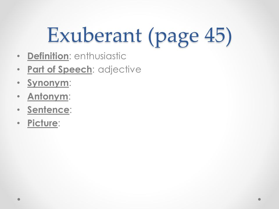 Exuberant (page 45) Definition: enthusiastic Part of Speech: adjective