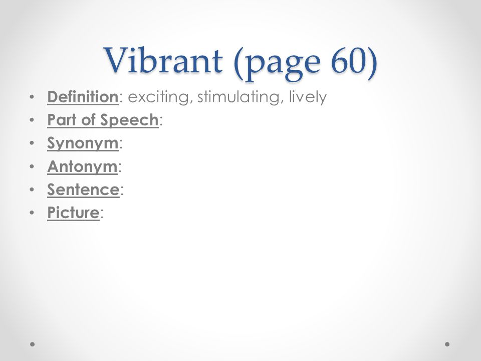 Vibrant (page 60) Definition: exciting, stimulating, lively