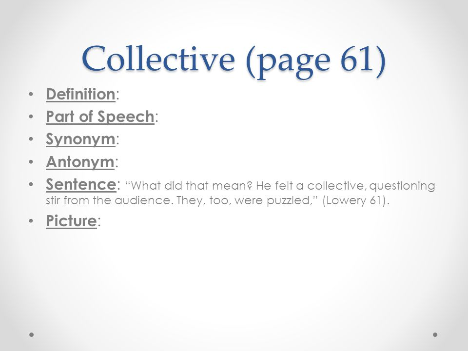Collective (page 61) Definition: Part of Speech: Synonym: Antonym: