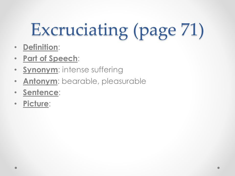 Excruciating (page 71) Definition: Part of Speech: