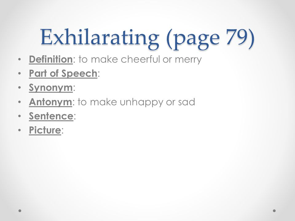 Exhilarating (page 79) Definition: to make cheerful or merry