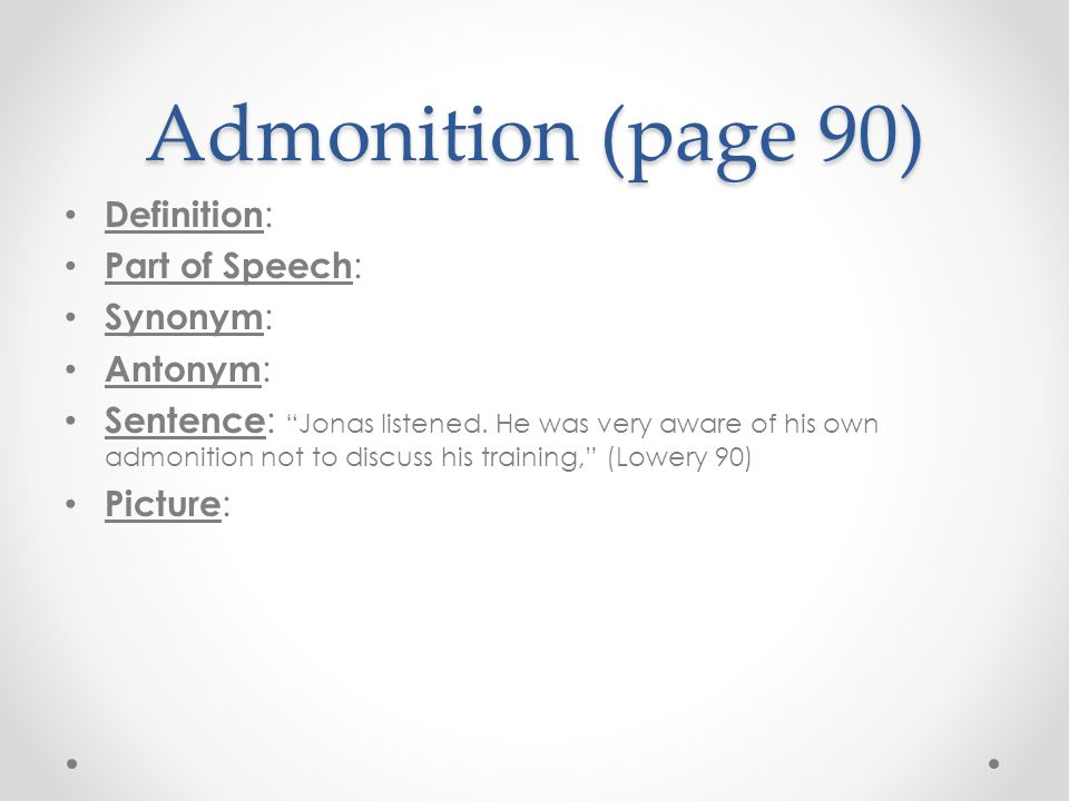 Admonition (page 90) Definition: Part of Speech: Synonym: Antonym:
