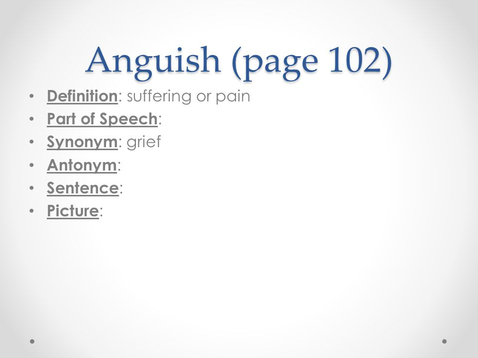 Anguish (page 102) Definition: suffering or pain Part of Speech: