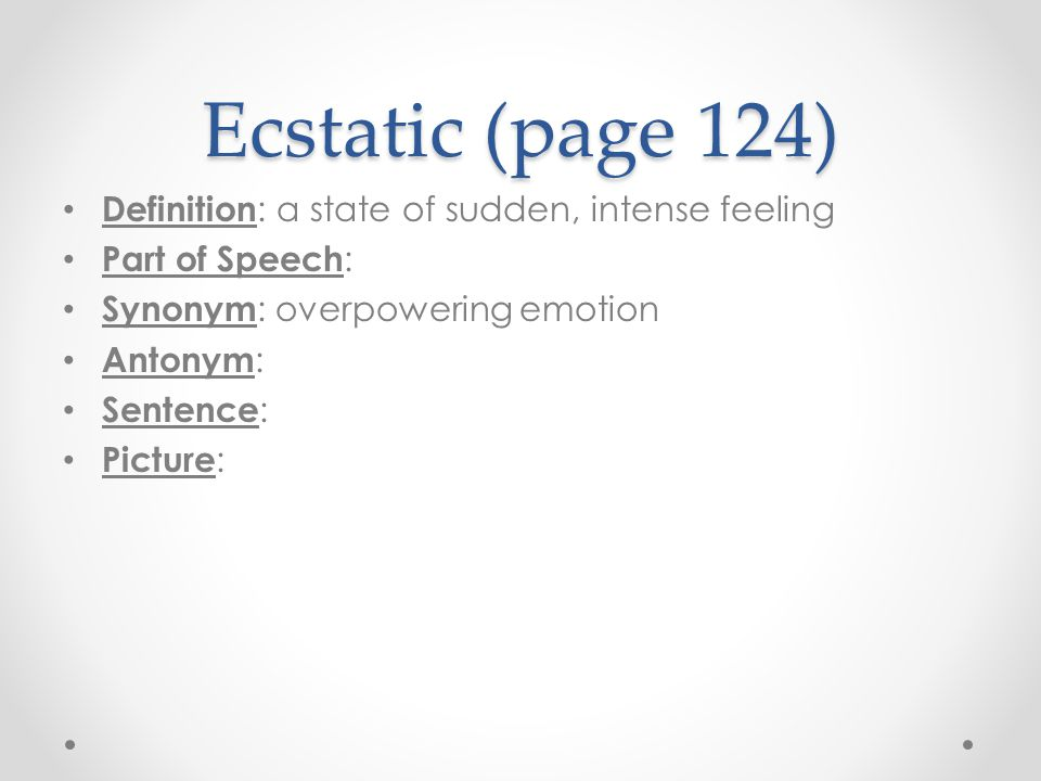 Ecstatic (page 124) Definition: a state of sudden, intense feeling