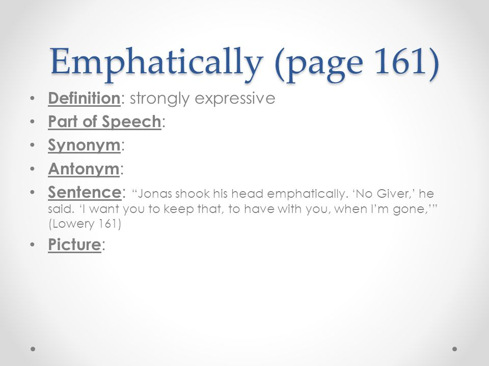 Emphatically (page 161) Definition: strongly expressive
