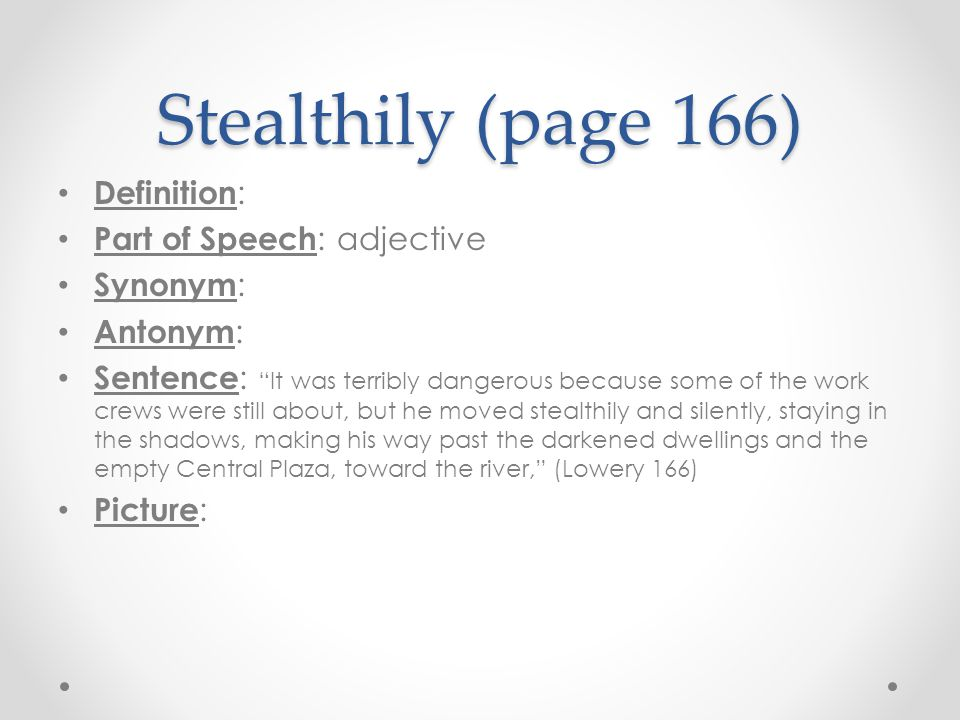 Stealthily (page 166) Definition: Part of Speech: adjective Synonym: