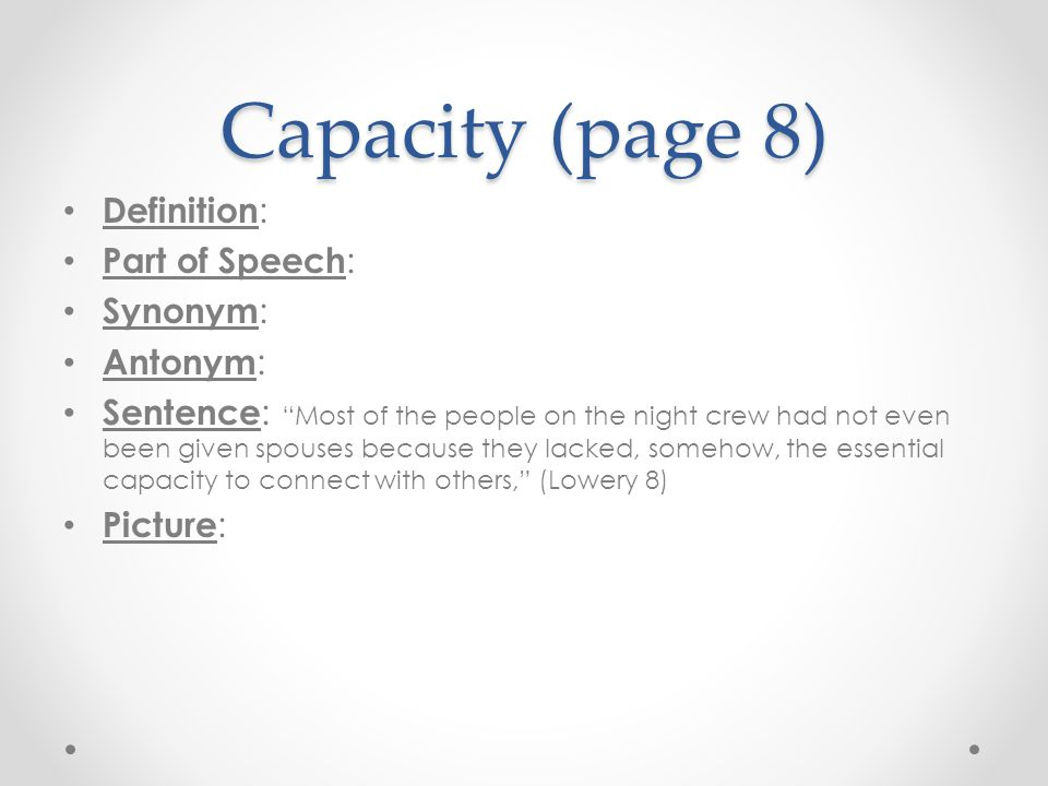 Capacity (page 8) Definition: Part of Speech: Synonym: Antonym: