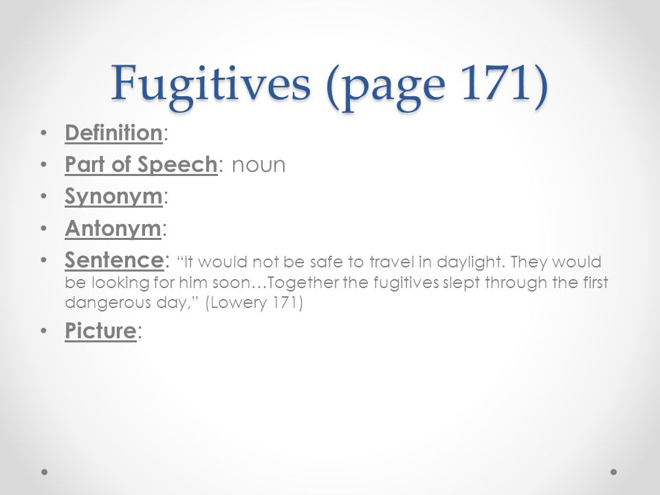 Fugitives (page 171) Definition: Part of Speech: noun Synonym: