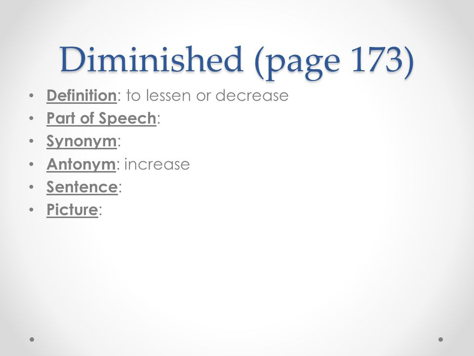 Diminished (page 173) Definition: to lessen or decrease