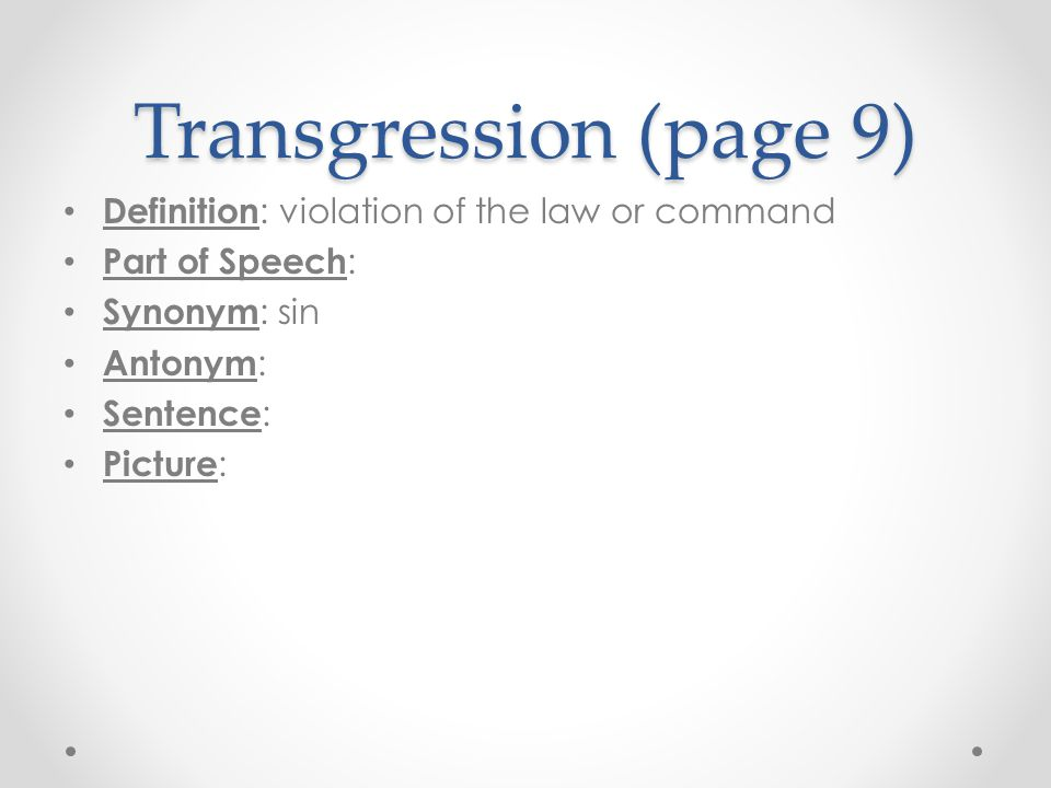 Transgression (page 9) Definition: violation of the law or command