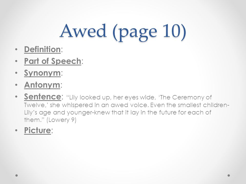 Awed (page 10) Definition: Part of Speech: Synonym: Antonym: