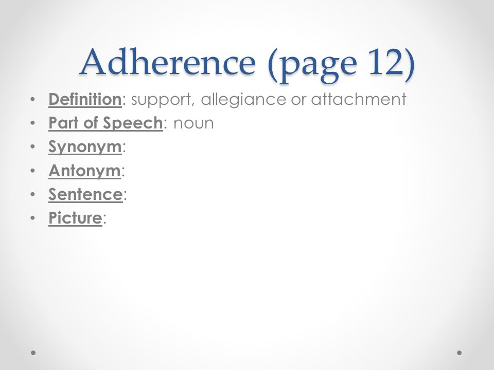 Adherence (page 12) Definition: support, allegiance or attachment