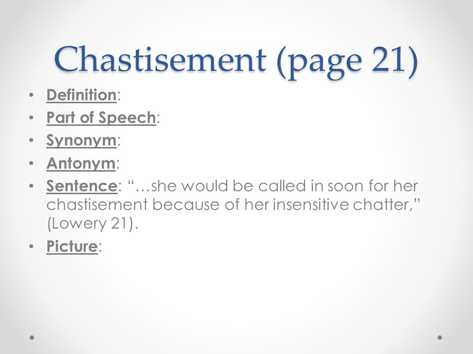 Chastisement (page 21) Definition: Part of Speech: Synonym: Antonym: