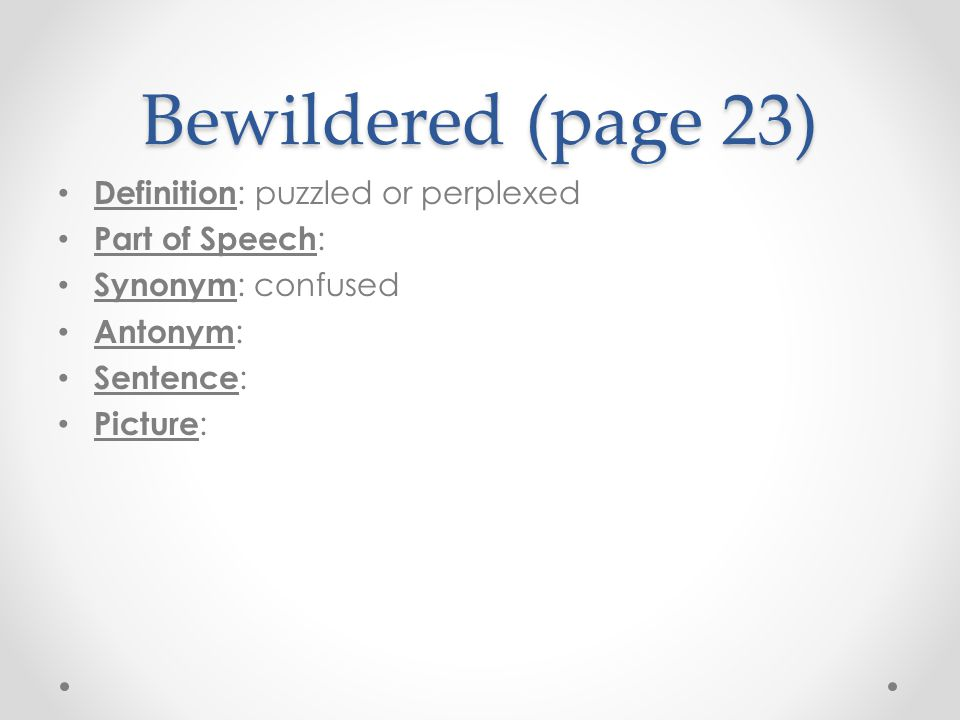 Bewildered (page 23) Definition: puzzled or perplexed Part of Speech: