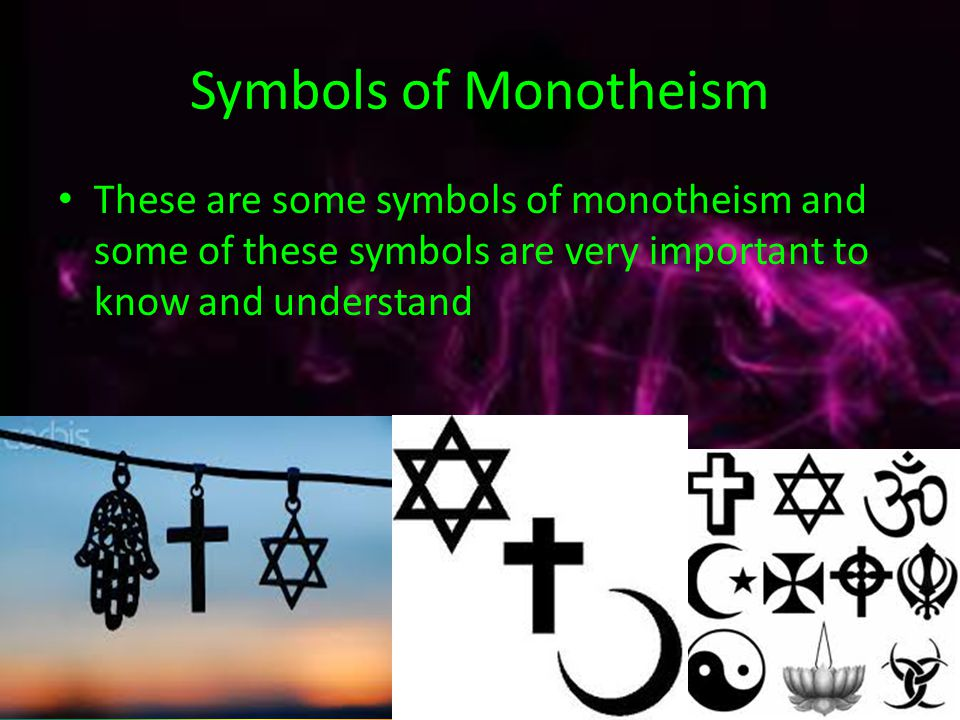 Symbols of Monotheism These are some symbols of monotheism and some of these symbols are very important to know and understand.
