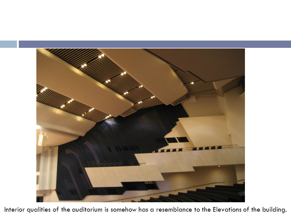 Interior qualities of the auditorium is somehow has a resemblance to the Elevations of the building.